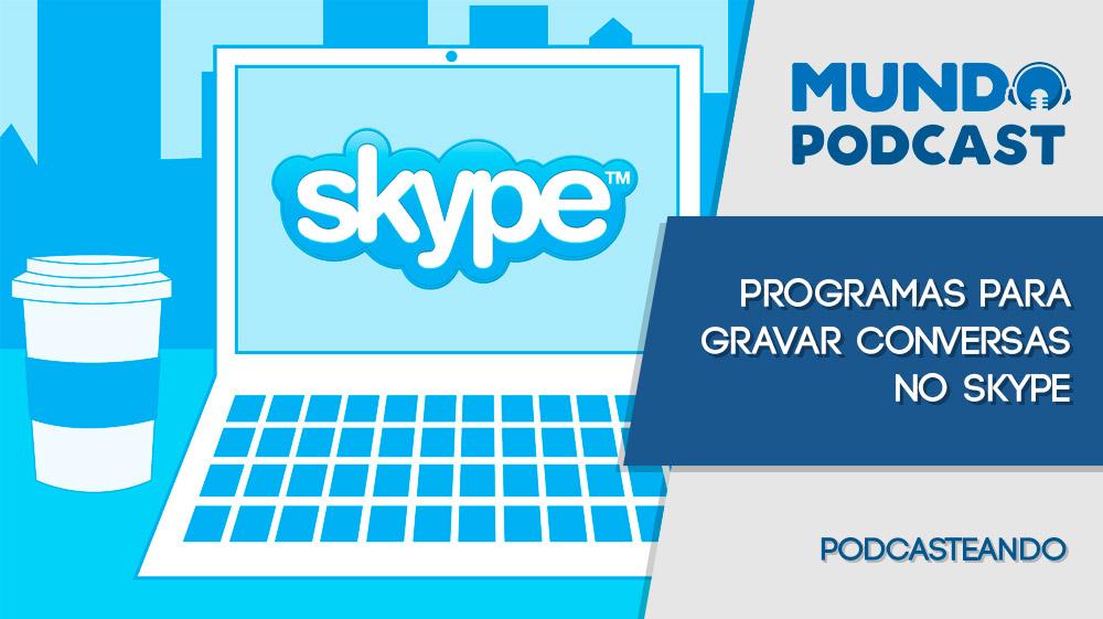 Skype 5 programas pra gravar conversas no skype mundo podcast stopboris Gallery