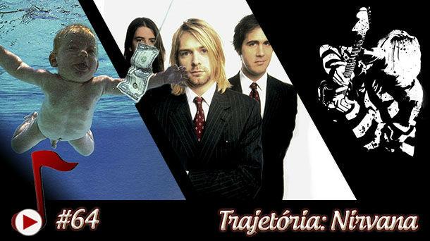 Telhacast #64 – Trajetória: Nirvana