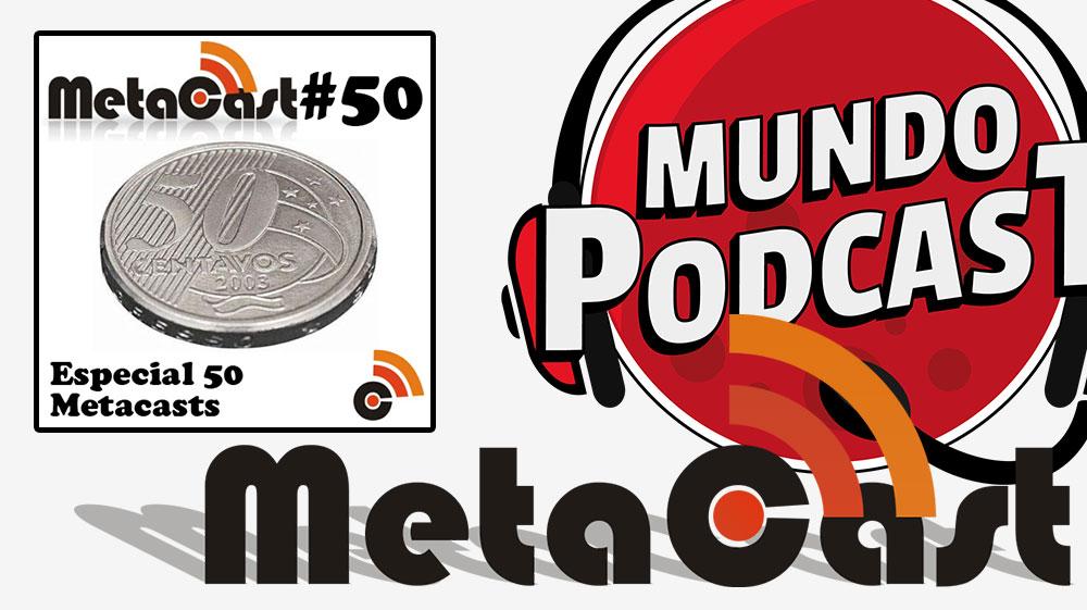 Metacast #50 – Especial 50 Metacasts