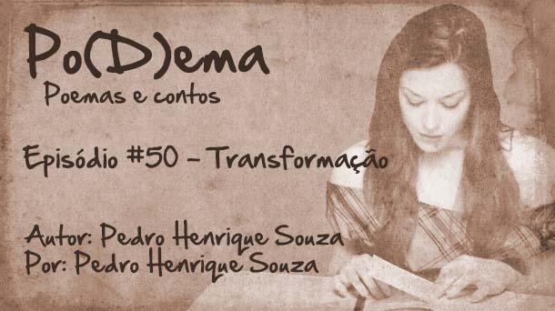 Po(D)ema #50 – A Transformação