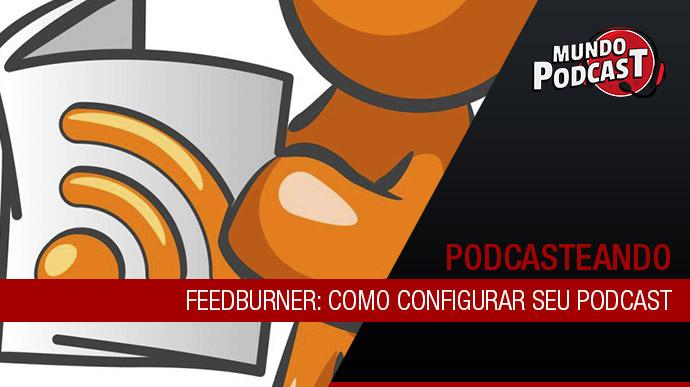 Feedburner: Como configurar seu podcast