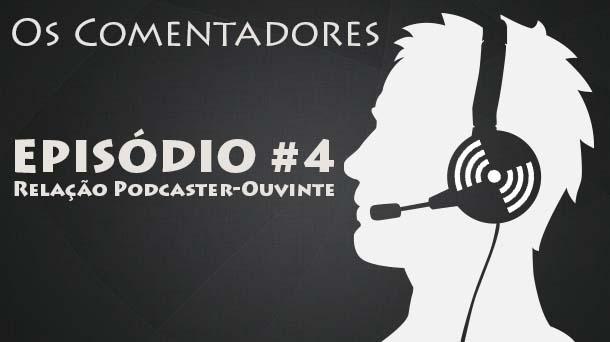 Os Comentadores #4 – Relaçío Podcaster-Ouvinte