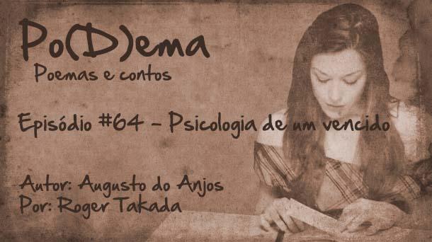 Po(D)ema #64 – Psciologia de um Vencido