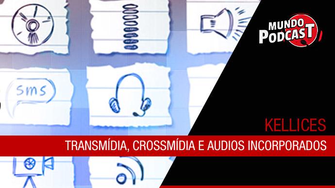 Transmídia, Crossmídia e audios incorp.