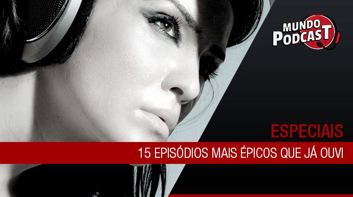 15 episódios mais épicos que já ouvi