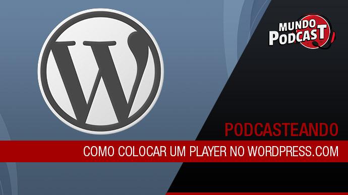 Como Colocar um Player no WordPress.com