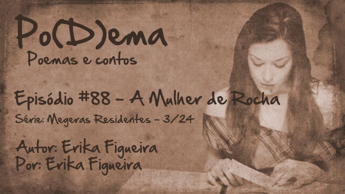 Po(D)ema #88 – A Mulher de Rocha