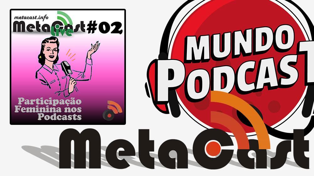 Metacast Live #2 – Participação Feminina nos Podcasts