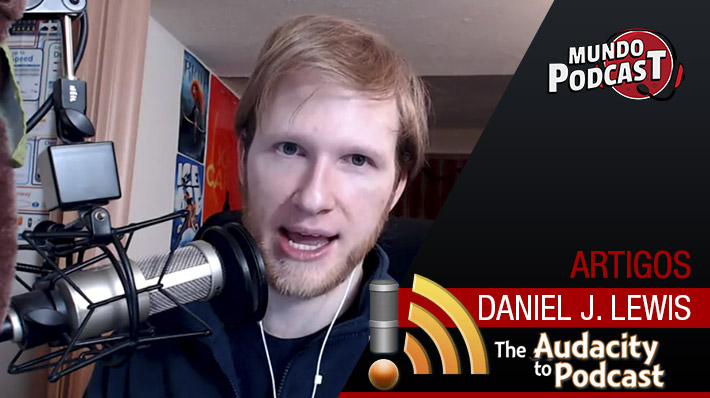 Daniel J. Lewis, The Audacity to Podcast