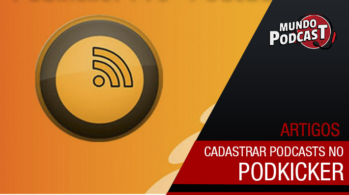 Cadastrar podcasts no Podkicker