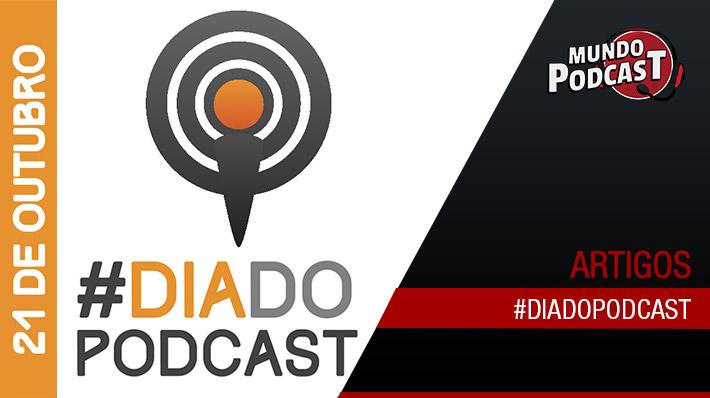#DiadoPodcast – 21 de Outubro