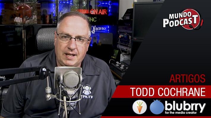 Todd Cochrane, CEO do Blubrry – Entrevista