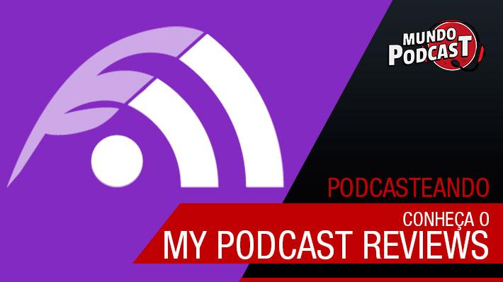 Conheça o My Podcast Reviews