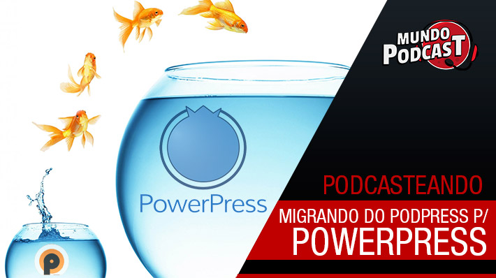 Migrando do PodPress para o Powerpress