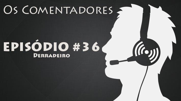 Os Comentadores #36 – Derradeiro