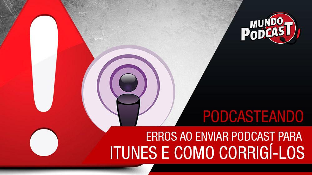 Erros ao enviar podcast para iTunes e como corrigí-los