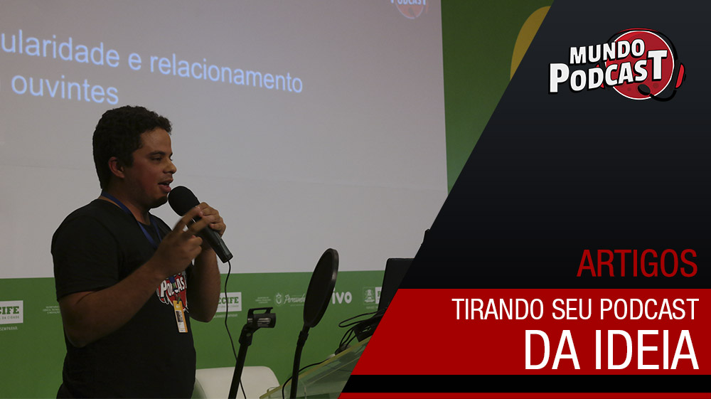 Tirando seu podcast da ideia – Campus Party Recife