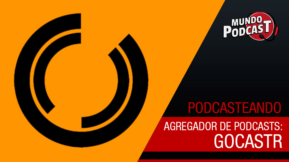 GoCastr – Novo agregador de podcasts