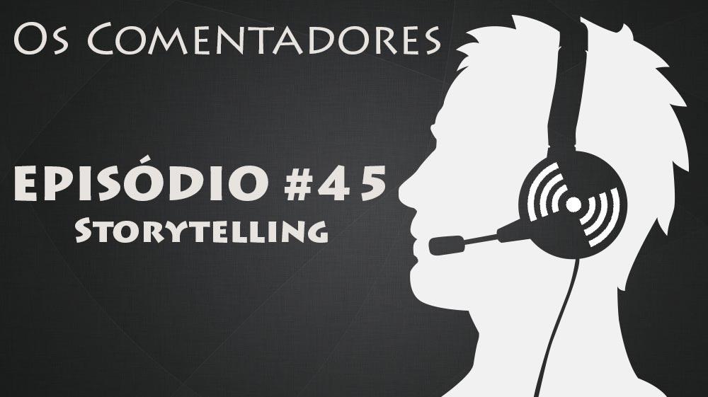 Os Comentadores #45 – Storytelling
