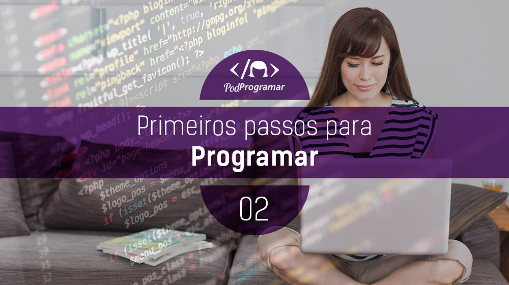 PodProgramar #2 – Primeiros passos para programar