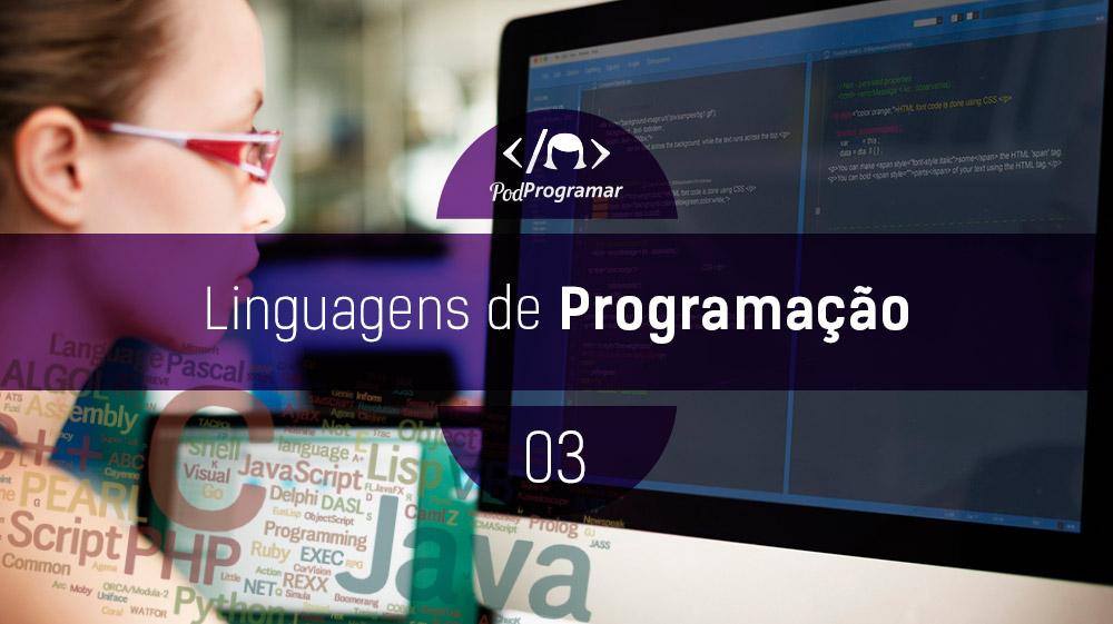 PodProgramar #3 – Linguagens de Programação ['parte 1']