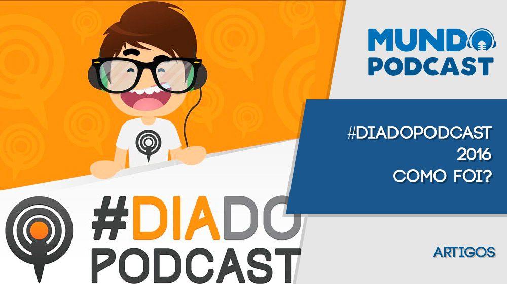 #DiadoPodcast 2016 Como foi?