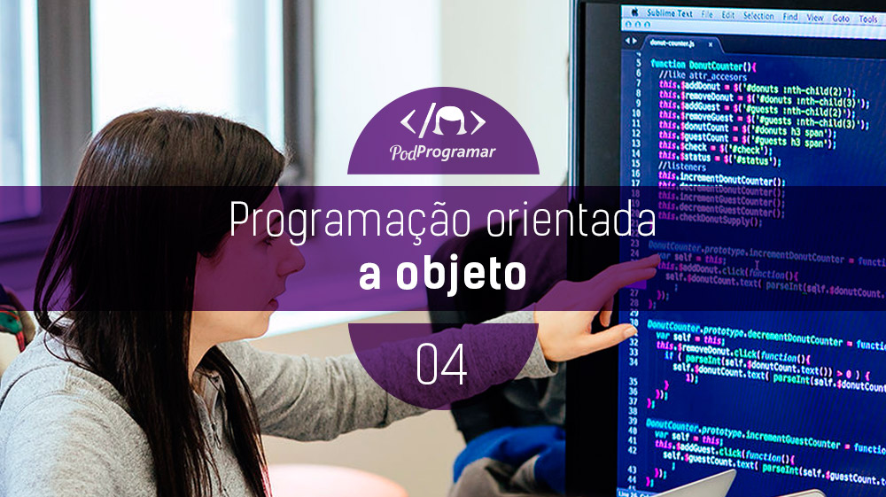 PodProgramar #4 РPrograma̤̣o Orientada a Objeto