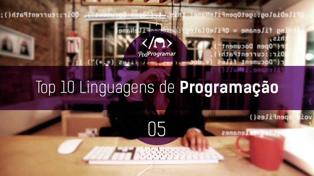 PodProgramar #5 – Top 10 Linguagens de programaçío