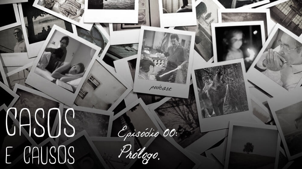 Casos e Causos #0 – Prólogo