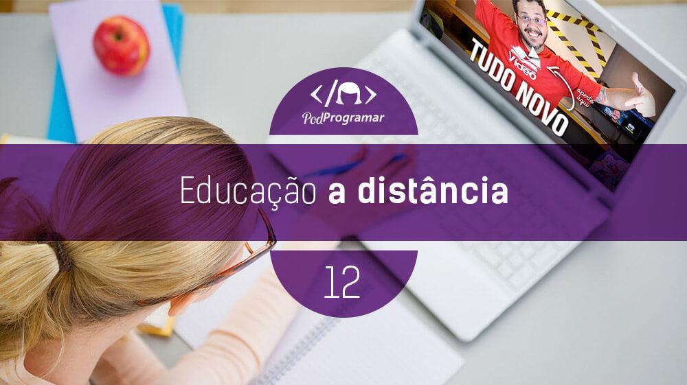 PodProgramar #12 – Educação a distância