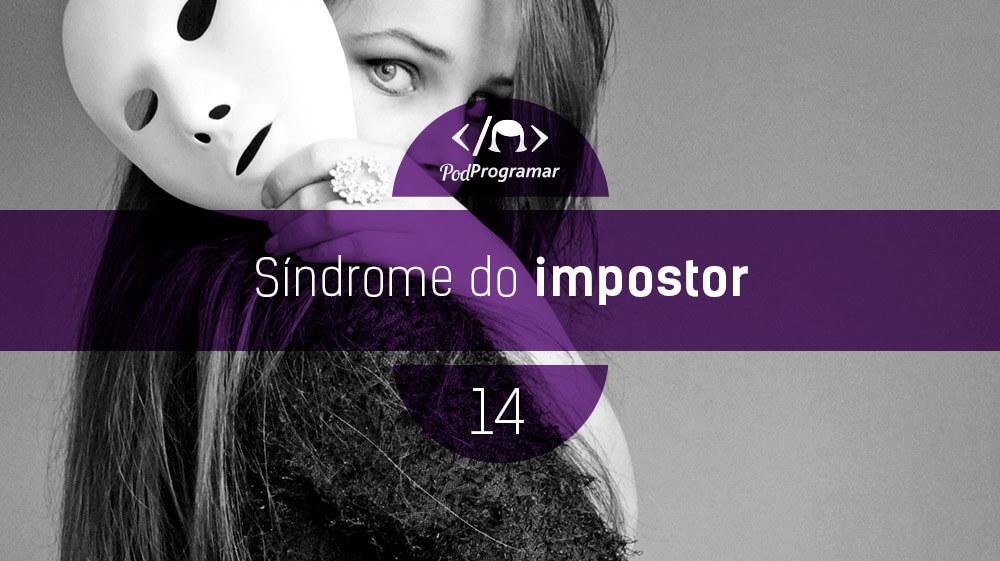 PodProgramar #14 – Síndrome do impostor