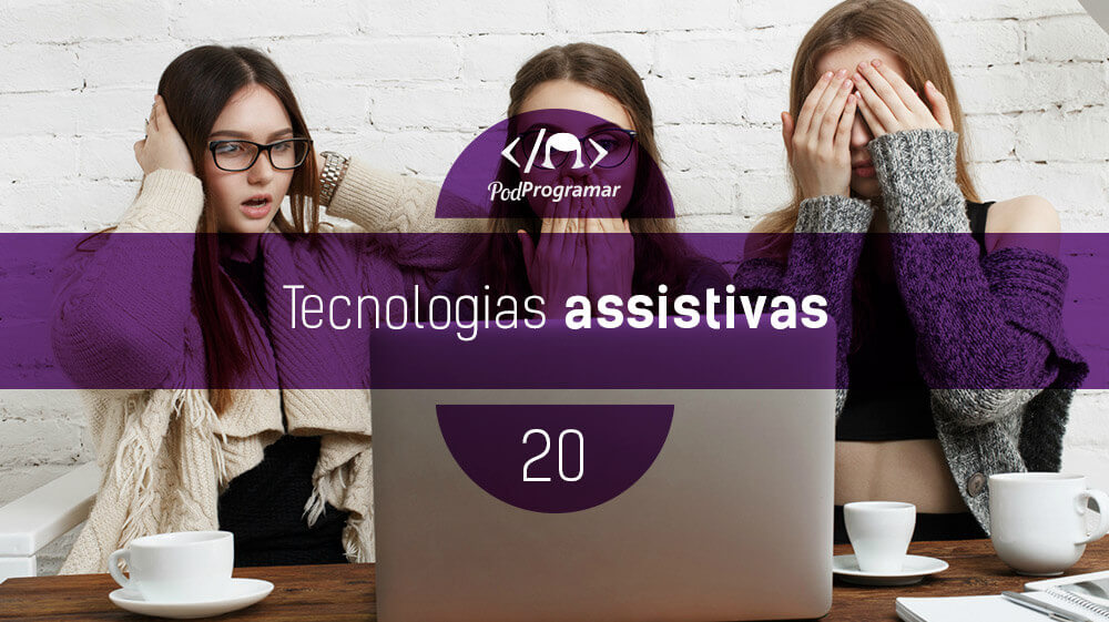 PodProgramar #20 – Tecnologias Assistivas