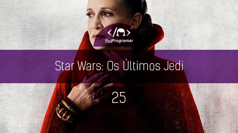 PodProgramar #25 – Star Wars: Os Últimos Jedi