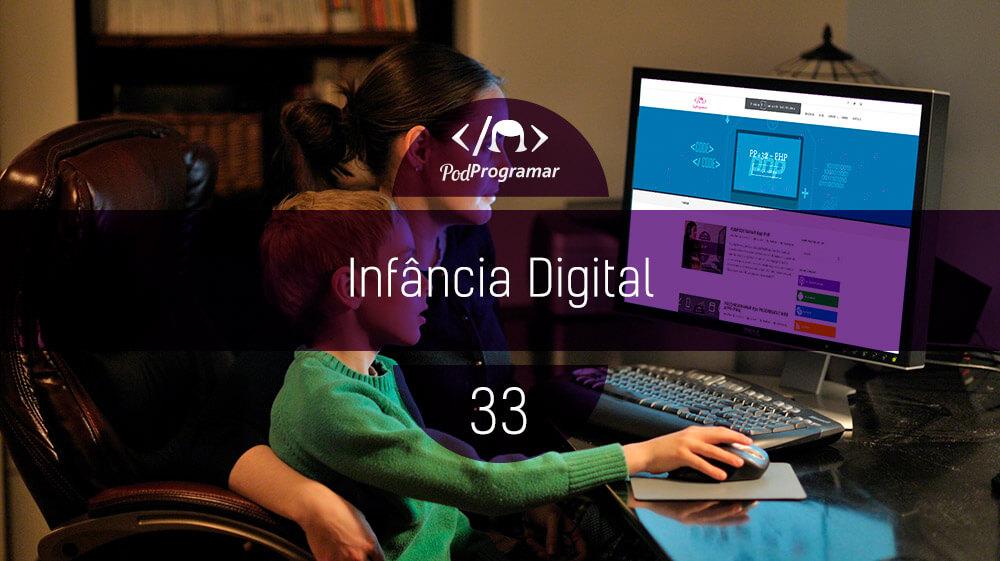 PodProgramar #33 – Infância Digital
