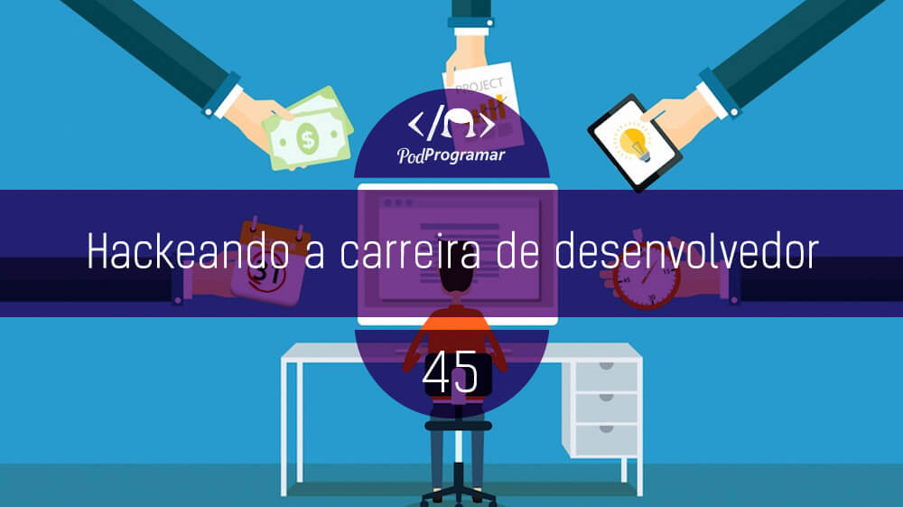 PodProgramar #45 – Hackeando a carreira de desenvolvedor