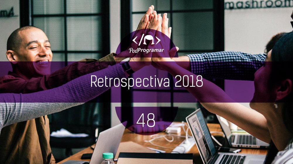 PodProgramar #48 – Retrospectiva 2018
