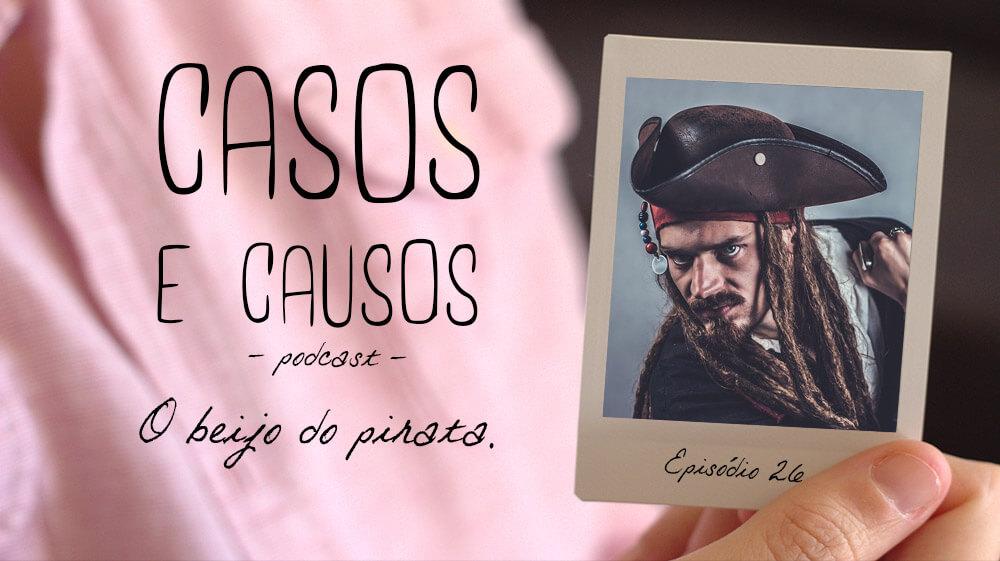 Casos e Causos #26 – O beijo do pirata