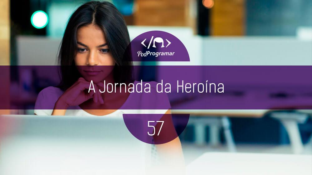 PodProgramar #57 – A jornada da heroína