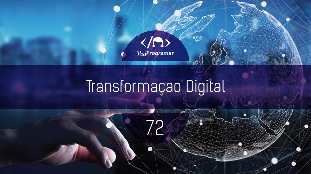 PodProgramar #72 – Transformação Digital