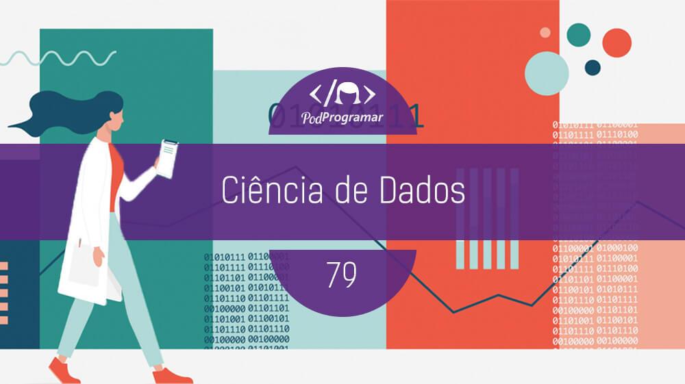 PodProgramar #79 – Ciência de Dados