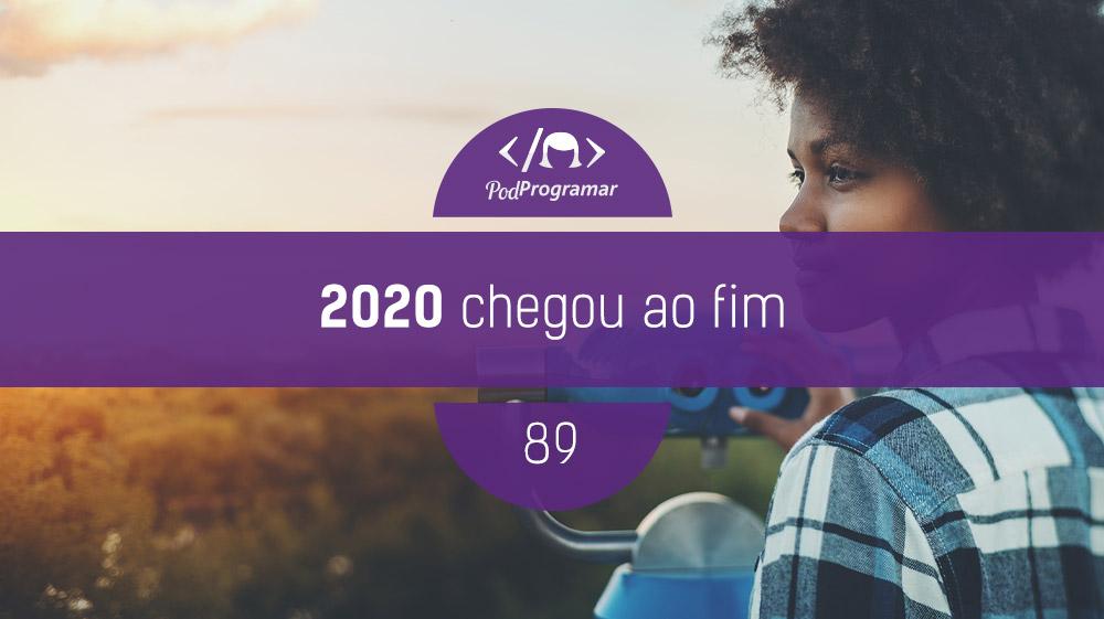 PodProgramar #89 – 2020 chegou ao fim