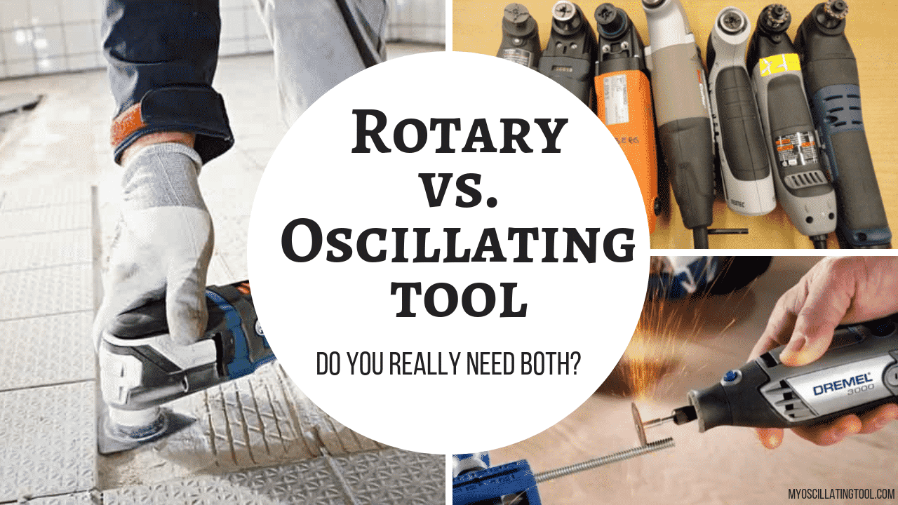 Rotary vs Oscillating tool