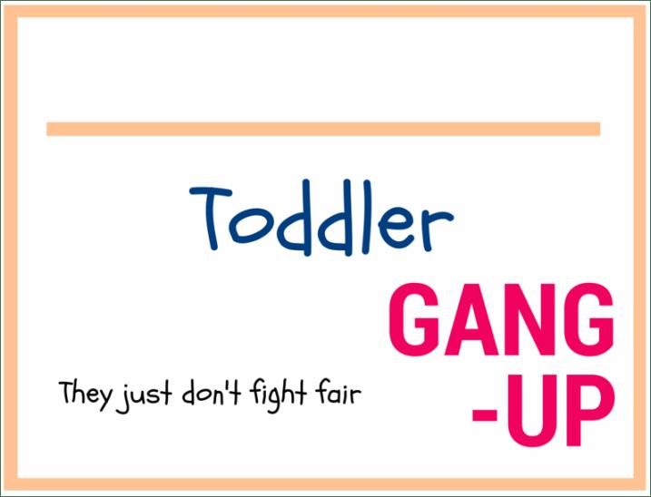 Toddler Gang-up