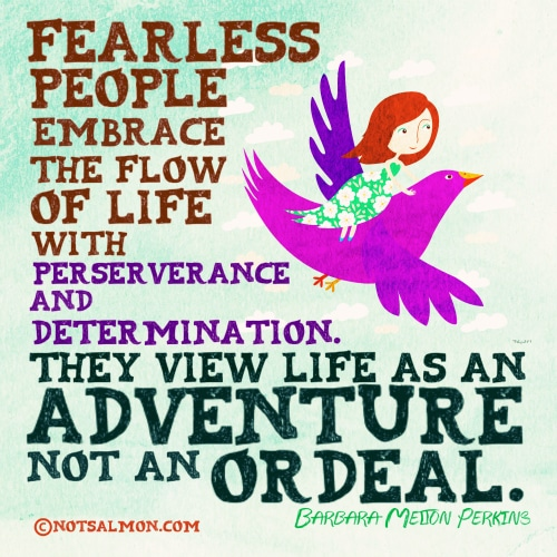 Fearless people embrace the flow of life with perseverance