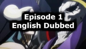 Overlord Season 1 Episode 1 English Dubbed Watch Online