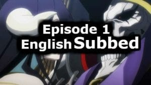 Overlord Season 1 Episode 1 English Subbed Watch Online