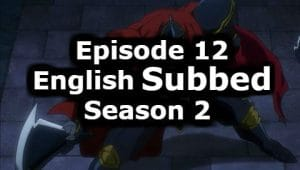 Overlord Season 2 Episode 12 English Subbed Watch Online