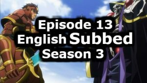 Overlord Season 3 Episode 13 English Subbed Watch Online
