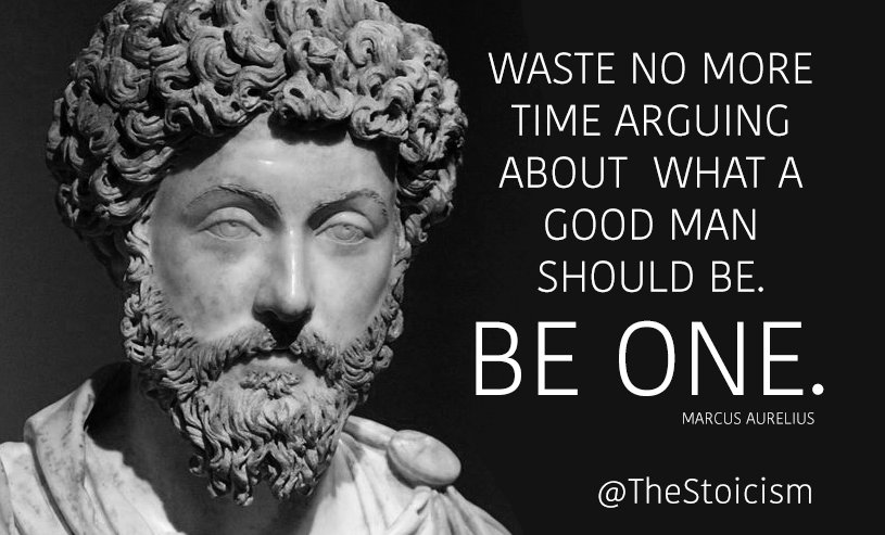 Be Be Good No Man One What Should Time Aurelius Marcus More Waste About Arguing