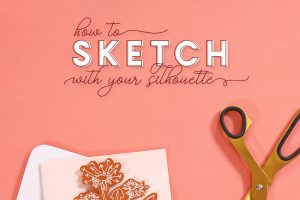 How to Sketch with Your Silhouette – Sketching & Sketch Pens 101